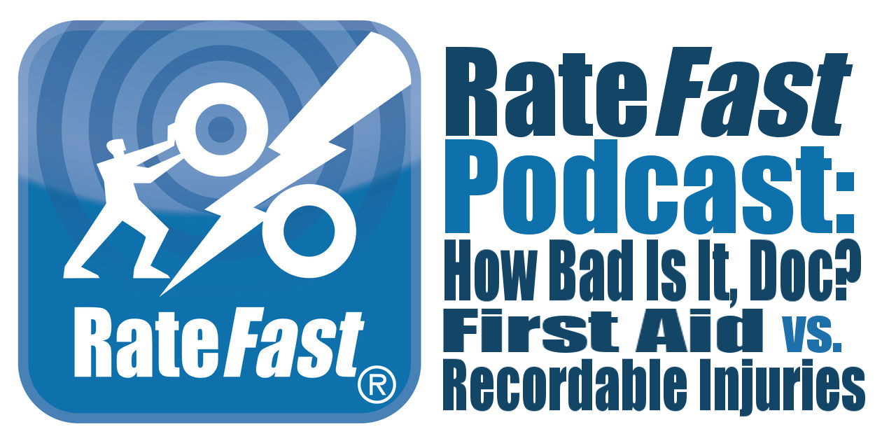 RateFast Podcast: How Bad Is It, Doc? First Aid vs. Recordable Injuries
