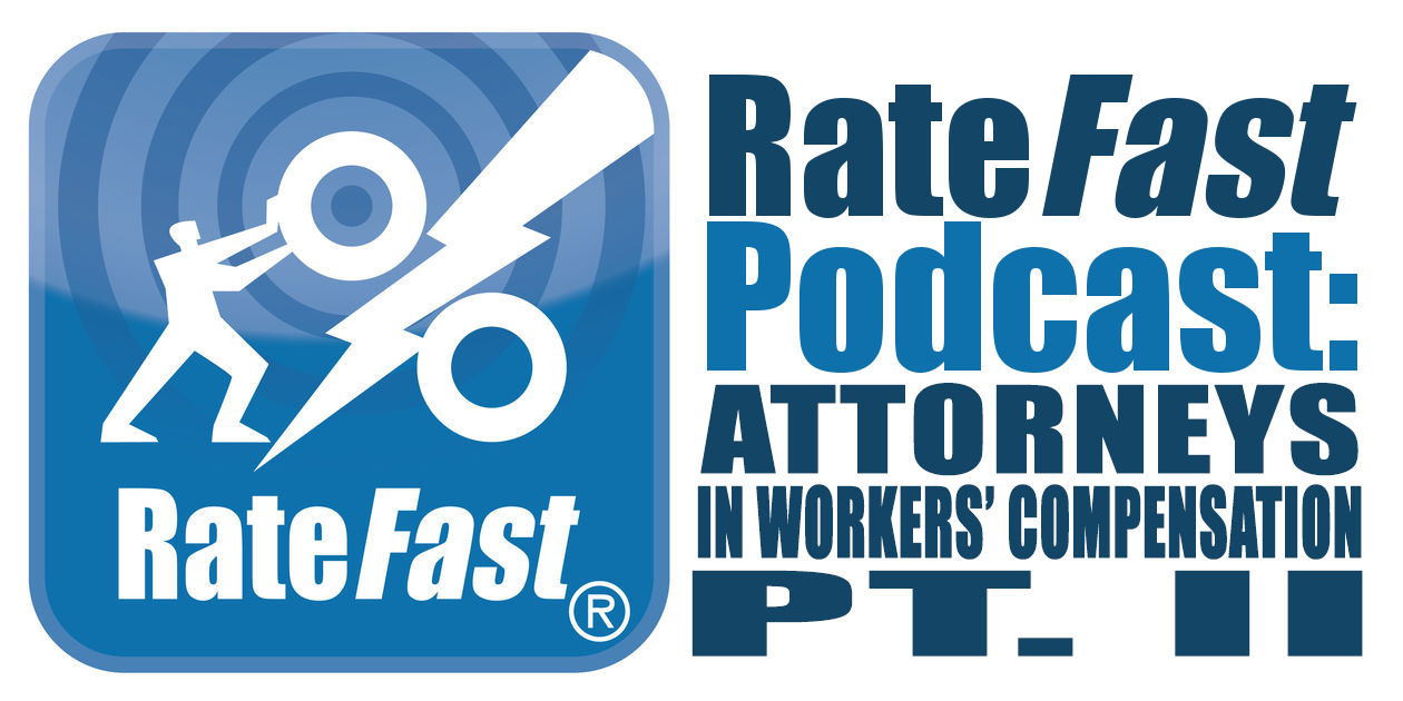 RateFast Podcast: Understanding Attorneys in Work Comp Pt. II
