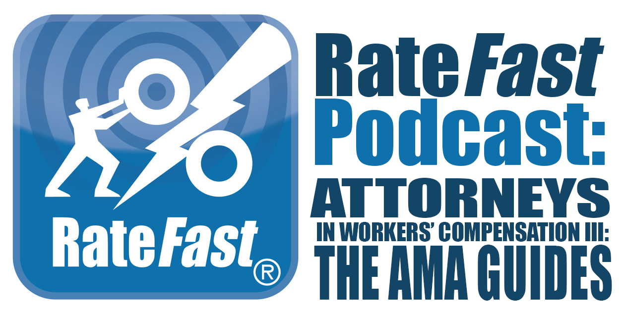 RateFast Podcast: Attorneys in Work Comp Pt. III: The AMA Guides