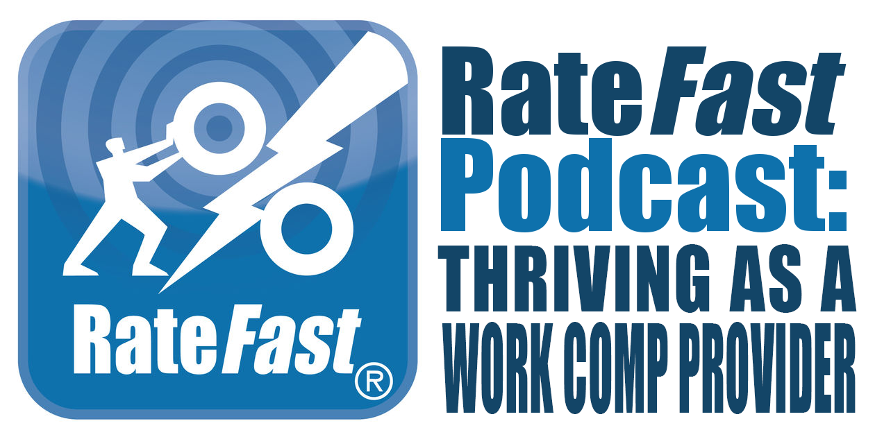 RateFast Podcast: Thriving as a Work Comp Medical Provider