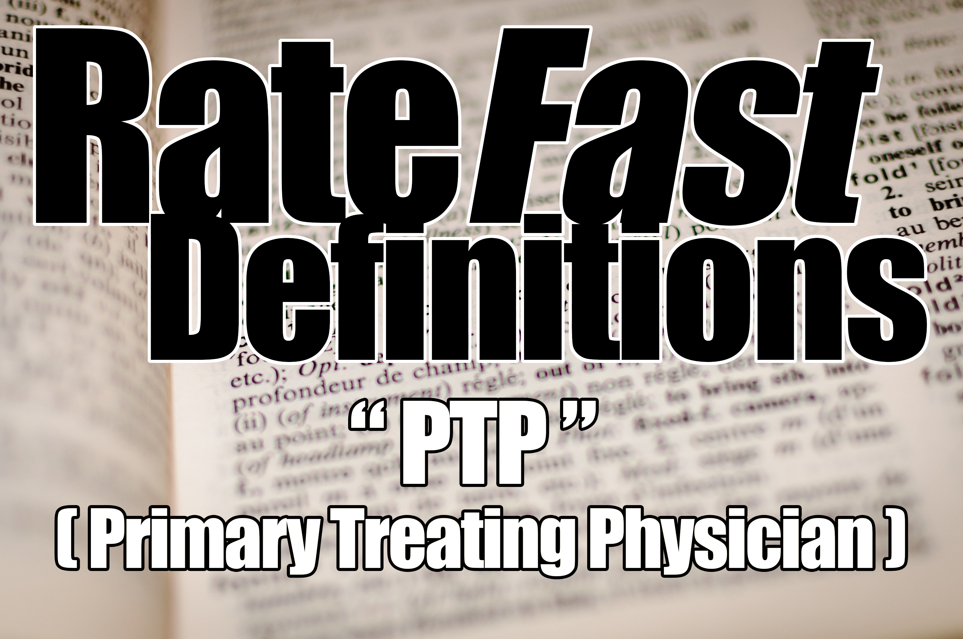 RateFast Definitions: PTP (Primary Treating Physician)