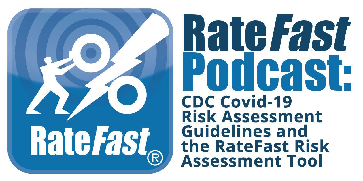 RateFast Podcast: CDC Covid-19 Risk Assessment Guidelines and the RateFast Risk Assessment Tool